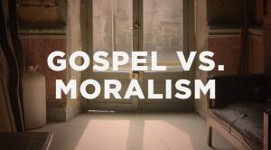 GospelVMoralism